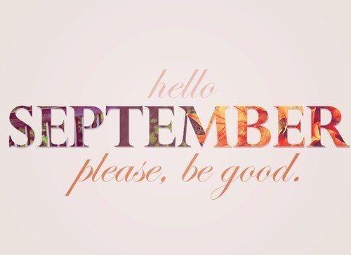 122075-Hello-September-Please-Be-Good