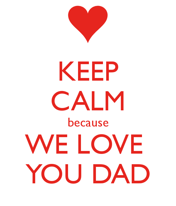 keep-calm-because-we-love-you-dad